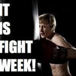 Seriously, It Is Fight Week!