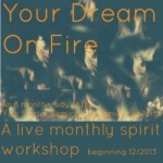 Upcoming Workshop: Your Dream On Fire