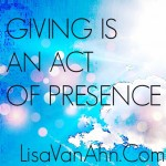 Giving Is An Act Of Presence