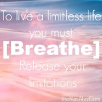 Releasing Your Limitations Means Living A Limitless Life- July Sati