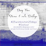 Day Five Stone Arch Bridge: 25 Workouts In 25 Days
