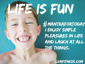 life is fun mantra