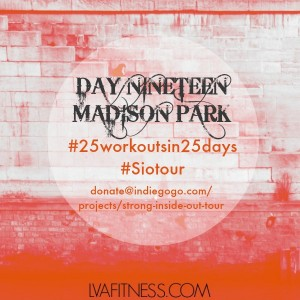 Day Nineteen Madison Park: 25 Workouts In 25 Days