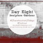 Day Eight Sculpture Gardens: 25 Workouts In 25 Days