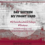 Day Sixteen Front Yard Stretch: 25 Workouts In 25 Days