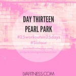 Day Thirteen Pearl Park: 25 Workouts in 25 Days