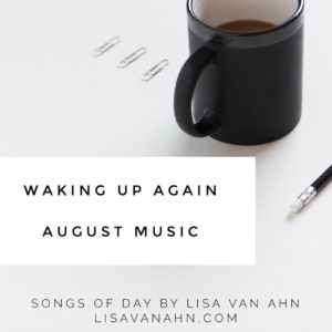 August Playlist- Waking Up Again