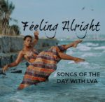 Feeling Alright- Songs of the Day with LVA